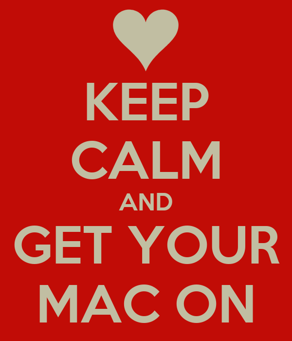 KEEP CALM AND GET YOUR MAC ON