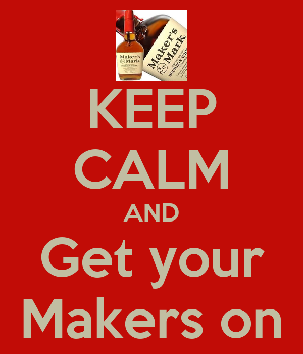 KEEP CALM AND Get your Makers on