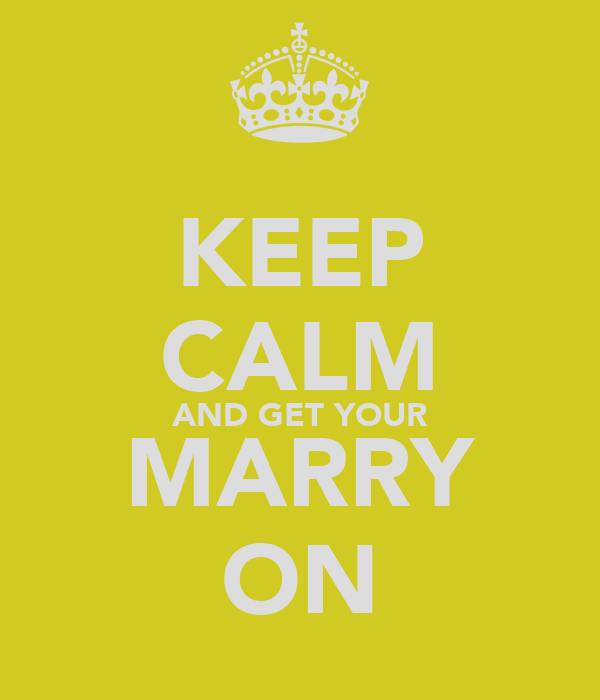KEEP CALM AND GET YOUR MARRY ON