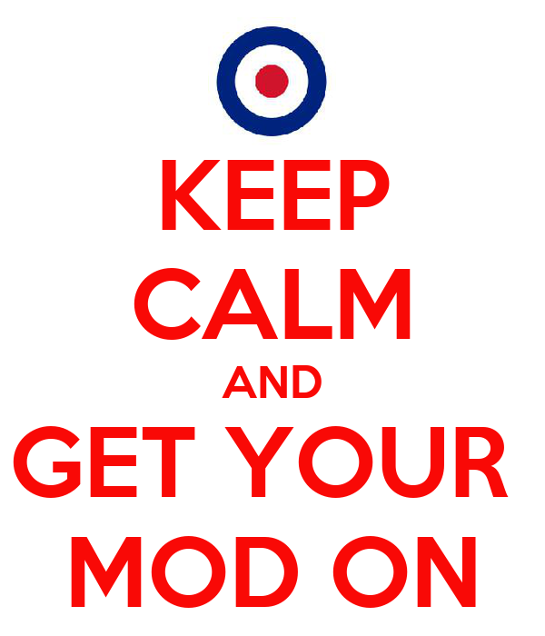 KEEP CALM AND GET YOUR  MOD ON