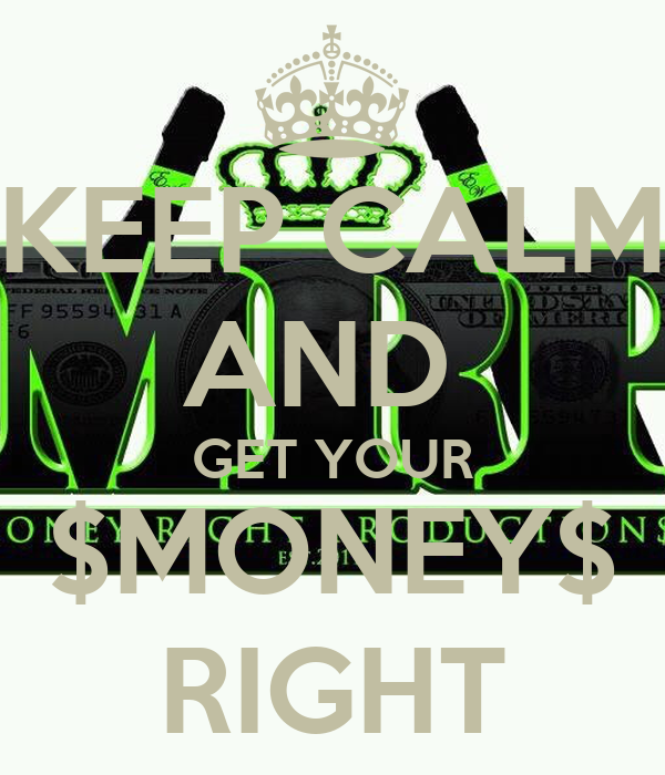 KEEP CALM AND  GET YOUR $MONEY$ RIGHT