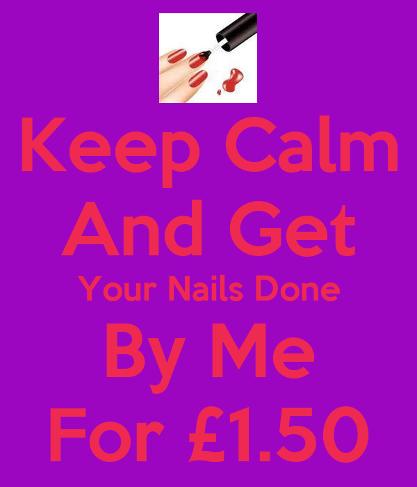 Keep Calm And Get Your Nails Done By Me For £1.50