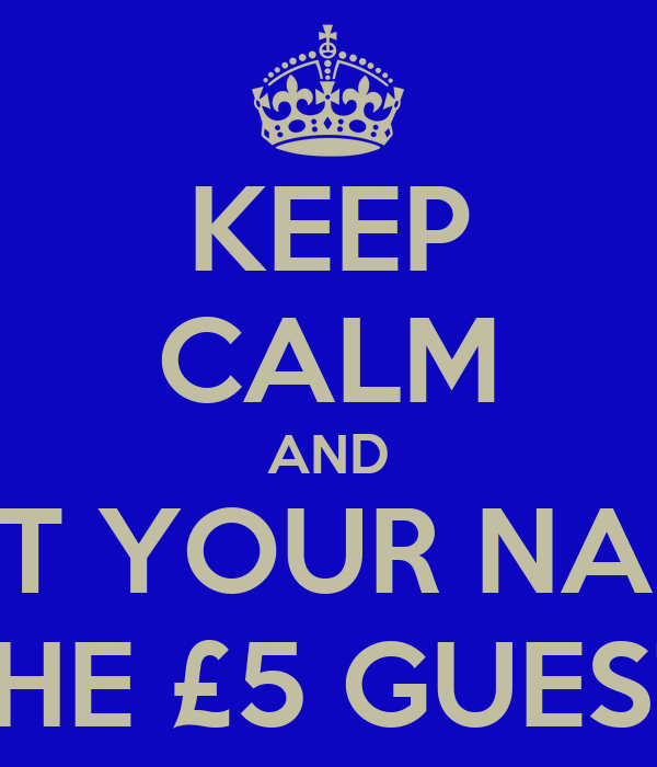 KEEP CALM AND GET YOUR NAME ON THE £5 GUESTLIST