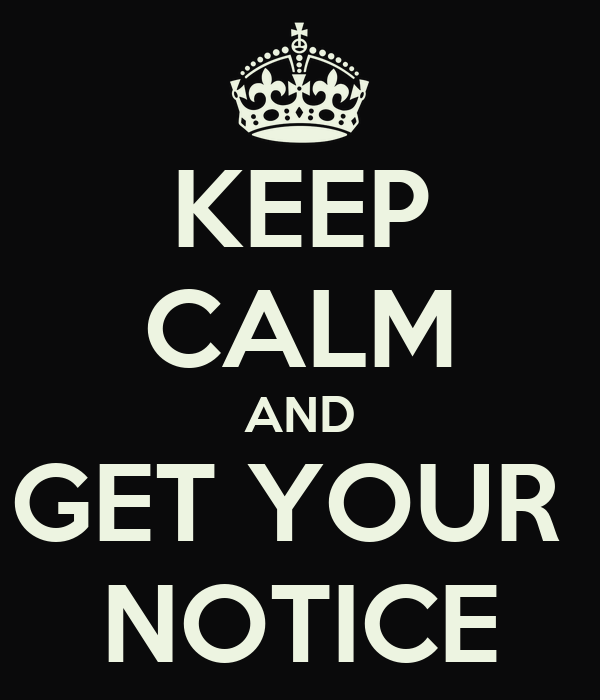 KEEP CALM AND GET YOUR  NOTICE