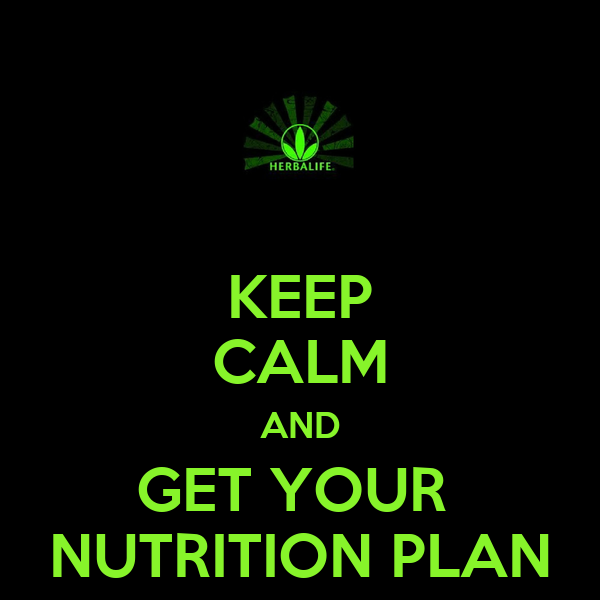 KEEP CALM AND GET YOUR  NUTRITION PLAN