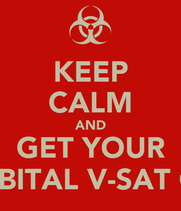 KEEP CALM AND GET YOUR ORBITAL V-SAT ON