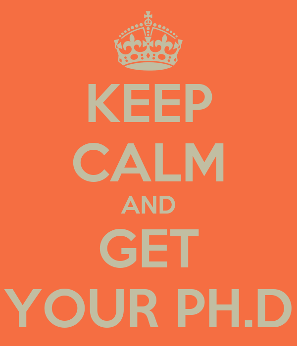 KEEP CALM AND GET YOUR PH.D
