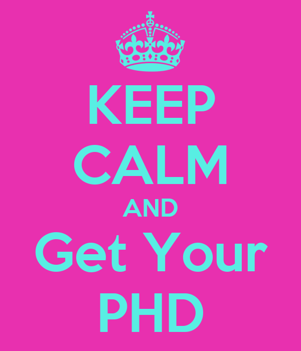 KEEP CALM AND Get Your PHD