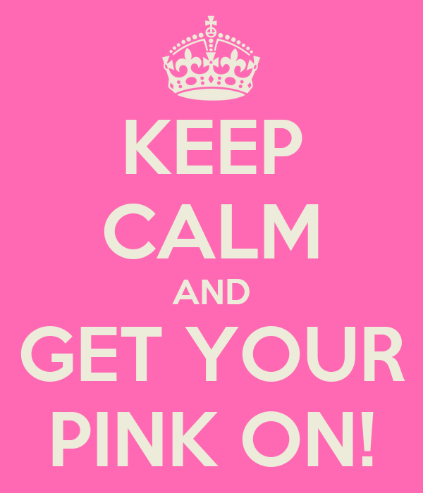 KEEP CALM AND GET YOUR PINK ON!
