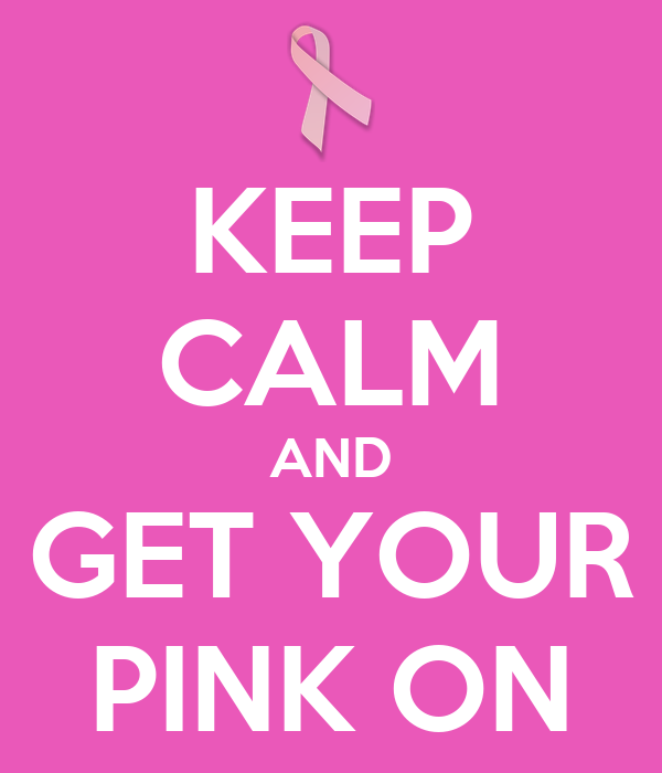 KEEP CALM AND GET YOUR PINK ON