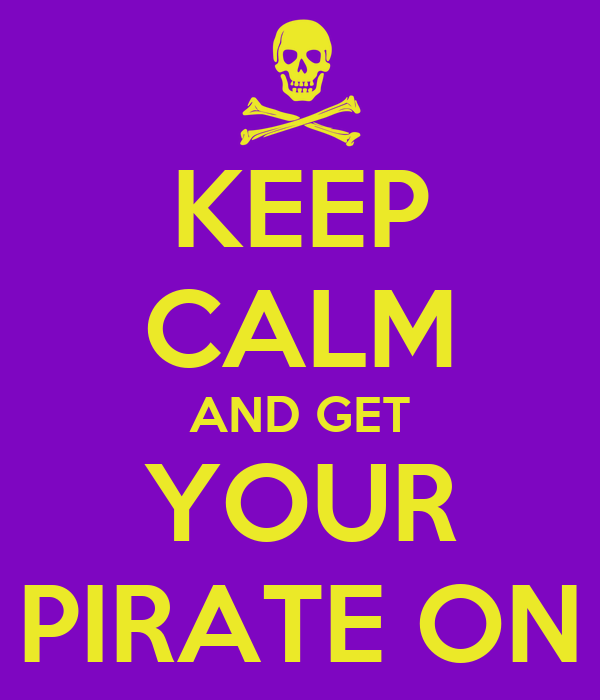 KEEP CALM AND GET YOUR PIRATE ON
