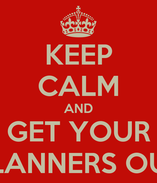 KEEP CALM AND GET YOUR PLANNERS OUT