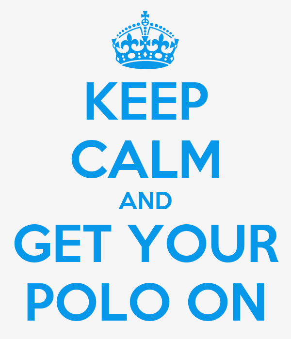 KEEP CALM AND GET YOUR POLO ON