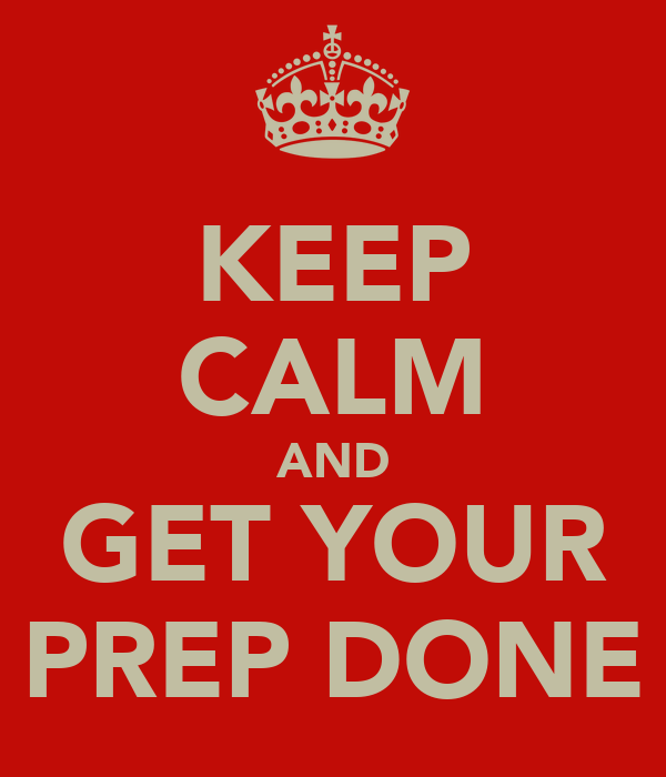 KEEP CALM AND GET YOUR PREP DONE