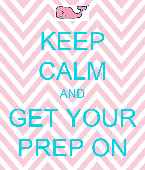 KEEP CALM AND GET YOUR PREP ON