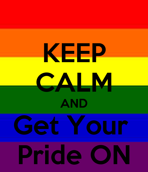 KEEP CALM AND Get Your  Pride ON