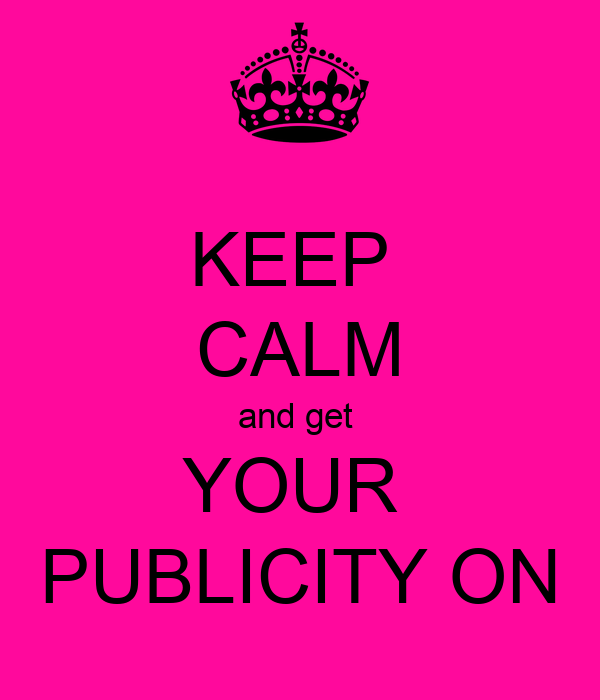 KEEP  CALM and get  YOUR  PUBLICITY ON