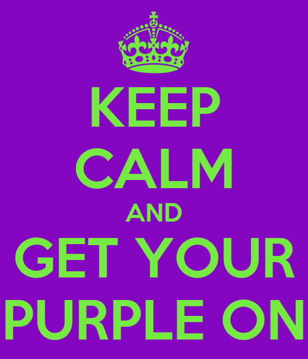 KEEP CALM AND GET YOUR PURPLE ON