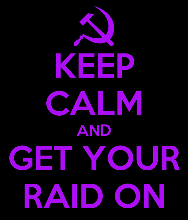 KEEP CALM AND GET YOUR RAID ON