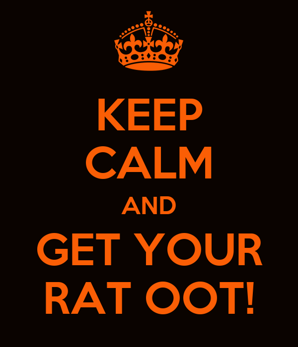 KEEP CALM AND GET YOUR RAT OOT!