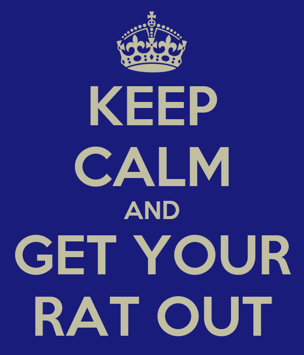 KEEP CALM AND GET YOUR RAT OUT