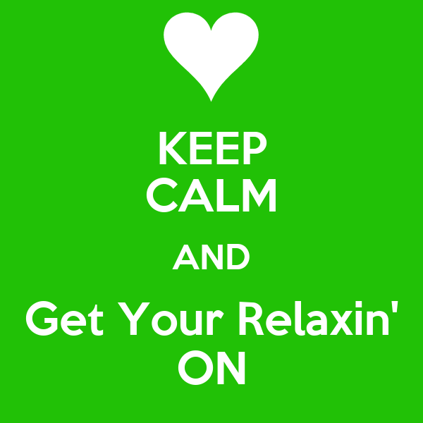 KEEP CALM AND Get Your Relaxin' ON