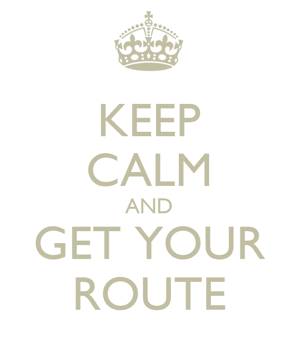KEEP CALM AND GET YOUR ROUTE