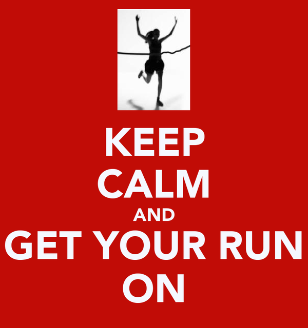 KEEP CALM AND GET YOUR RUN ON