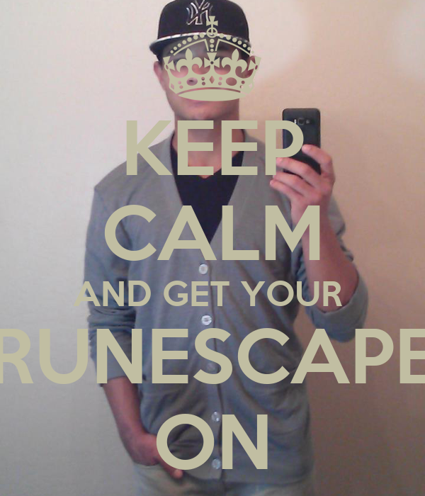 KEEP CALM AND GET YOUR  RUNESCAPE ON