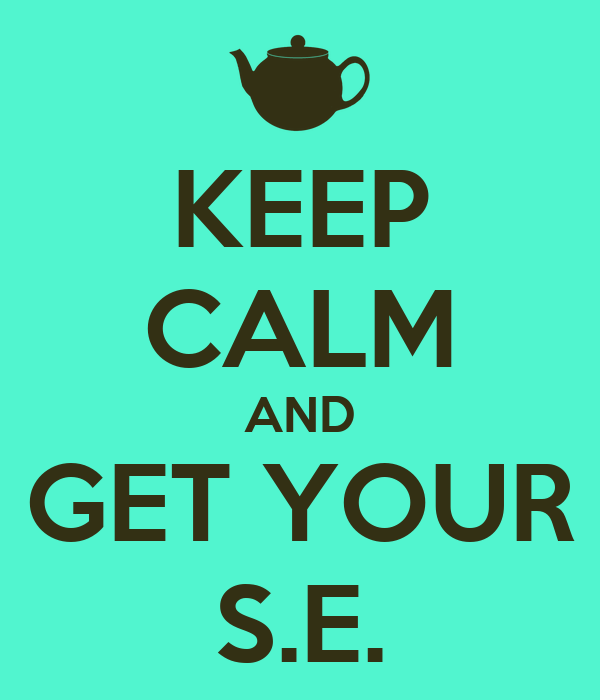 KEEP CALM AND GET YOUR S.E.