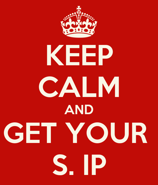 KEEP CALM AND GET YOUR  S. IP