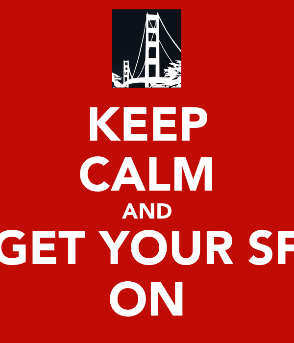 KEEP CALM AND GET YOUR SF ON
