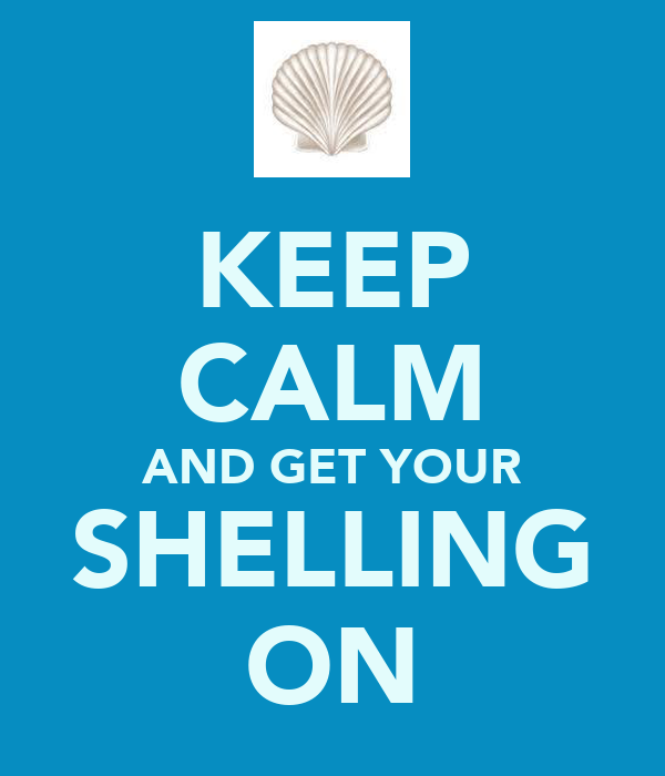 KEEP CALM AND GET YOUR SHELLING ON