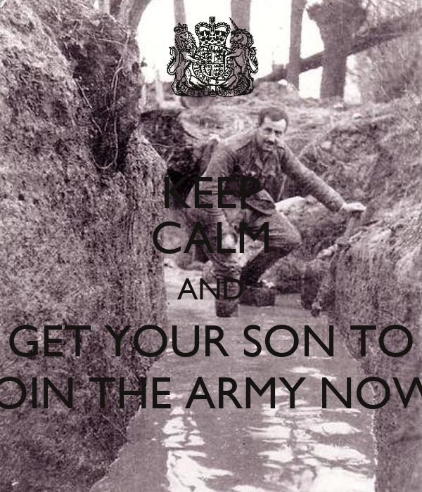 KEEP CALM AND GET YOUR SON TO JOIN THE ARMY NOW