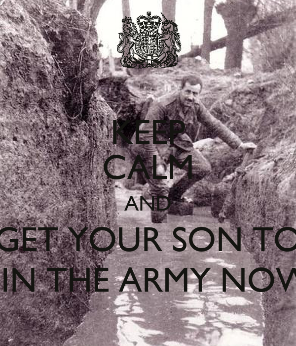 KEEP CALM AND GET YOUR SON TO JOIN THE ARMY NOW!!