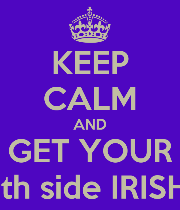 KEEP CALM AND GET YOUR South side IRISH on