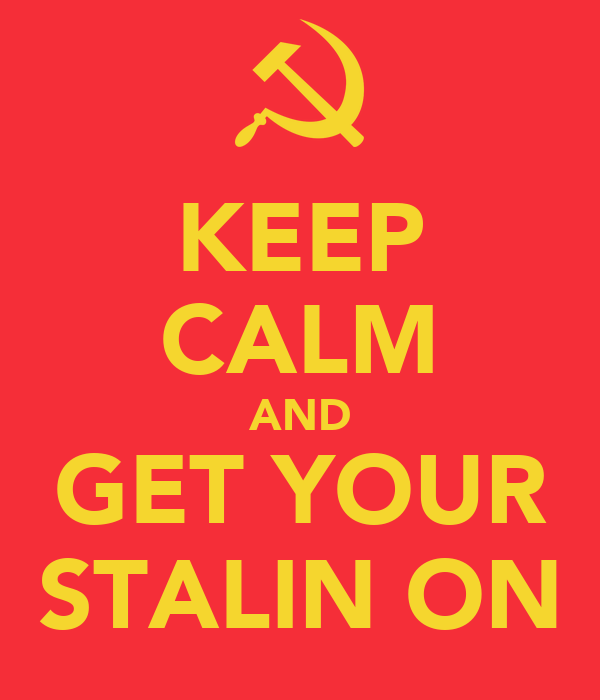 KEEP CALM AND GET YOUR STALIN ON