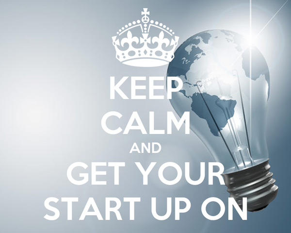 KEEP CALM AND GET YOUR START UP ON