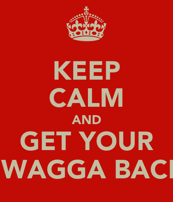 KEEP CALM AND GET YOUR SWAGGA BACK