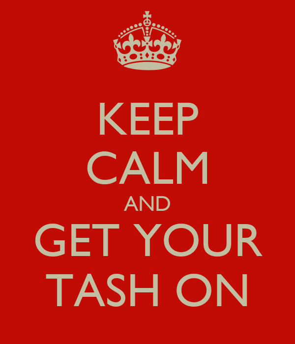 KEEP CALM AND GET YOUR TASH ON
