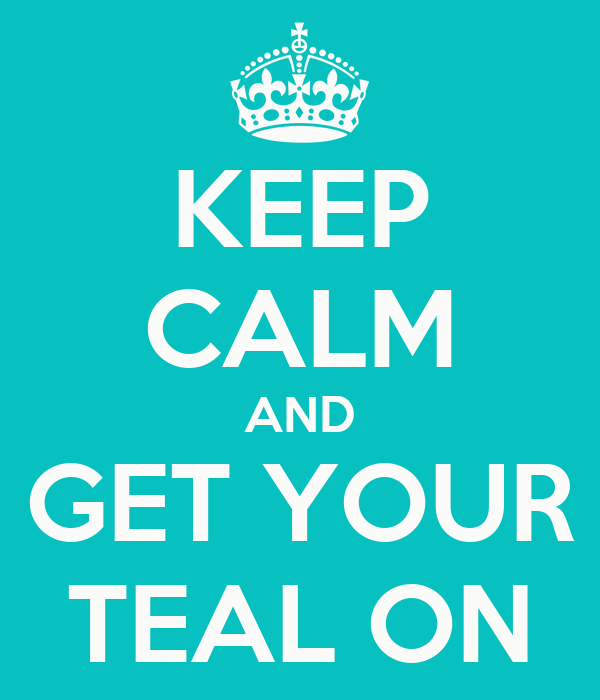 KEEP CALM AND GET YOUR TEAL ON