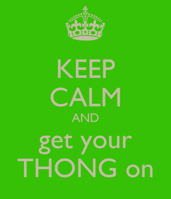KEEP CALM AND get your THONG on