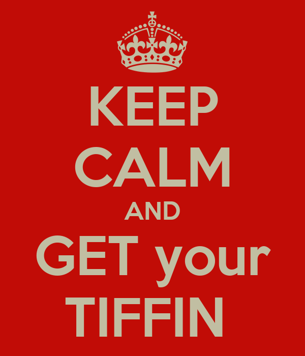 KEEP CALM AND GET your TIFFIN