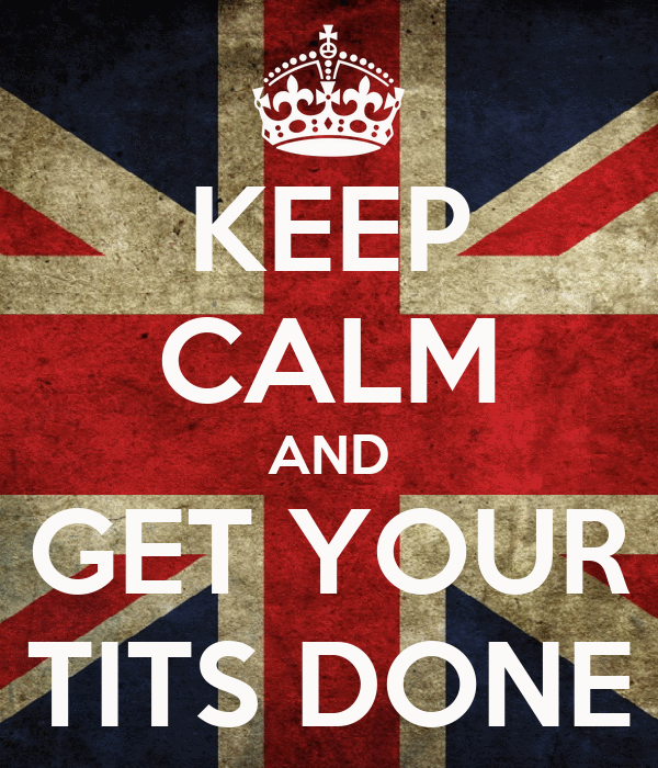 KEEP CALM AND GET YOUR TITS DONE