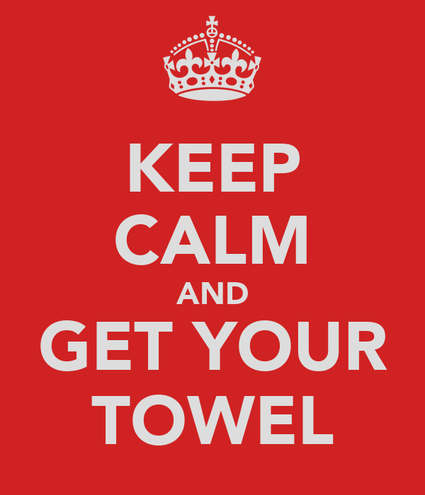 KEEP CALM AND GET YOUR TOWEL