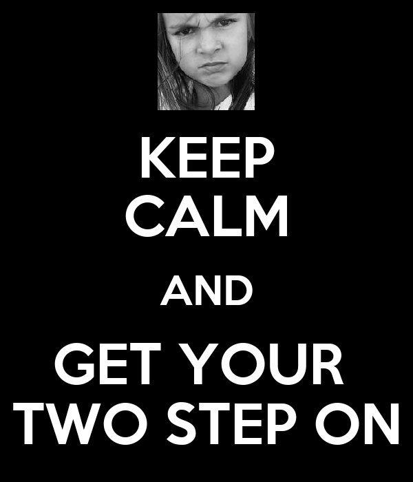 KEEP CALM AND GET YOUR  TWO STEP ON