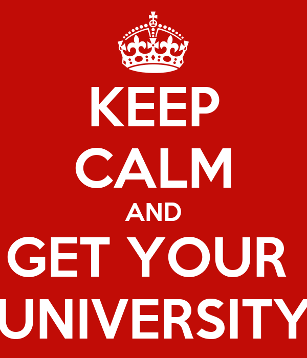 KEEP CALM AND GET YOUR  UNIVERSITY