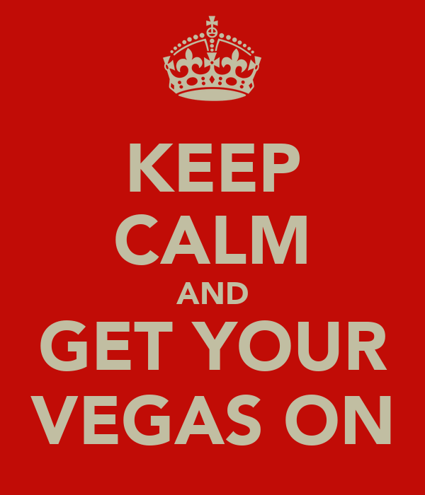 KEEP CALM AND GET YOUR VEGAS ON