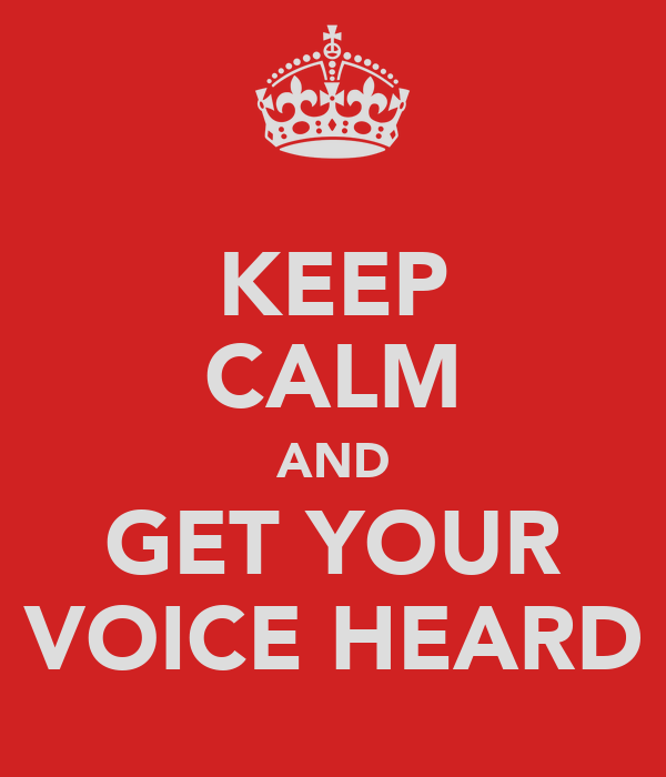 KEEP CALM AND GET YOUR VOICE HEARD
