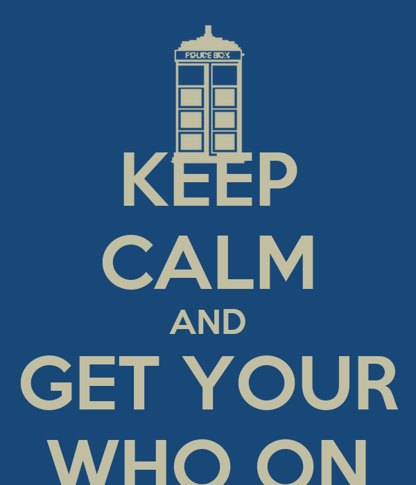 KEEP CALM AND GET YOUR WHO ON
